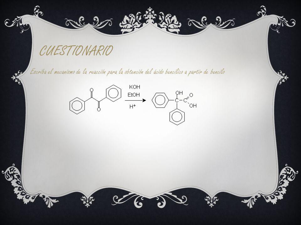 CUESTIONARIO Escriba el mecanismo de la reacción para la obtención del ácido bencílico a partir de bencilo