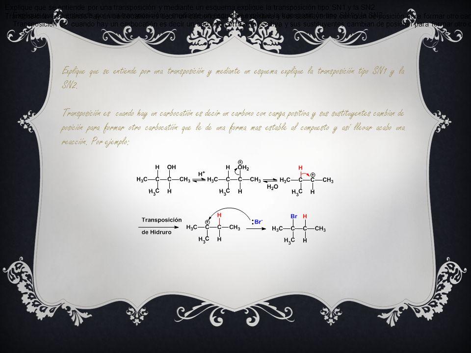 Explique que se entiende por una transposición y mediante un esquema explique la transposición tipo SN1 y la SN2. Transposición es cuando hay un carbo