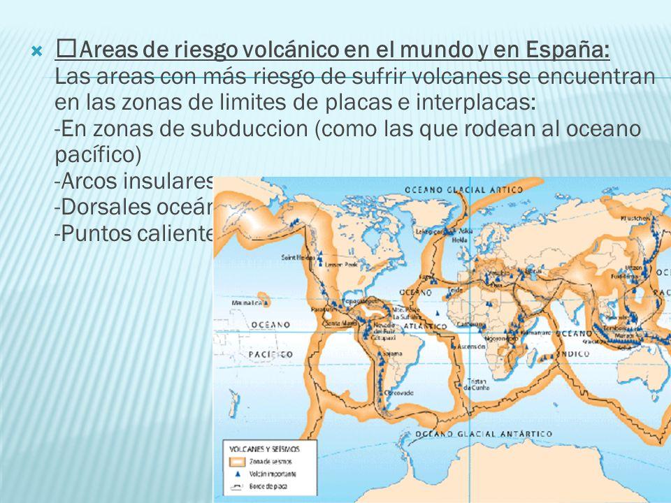 Areas de riesgo volcánico en el mundo y en España: Las areas con más riesgo de sufrir volcanes se encuentran en las zonas de limites de placas e inter