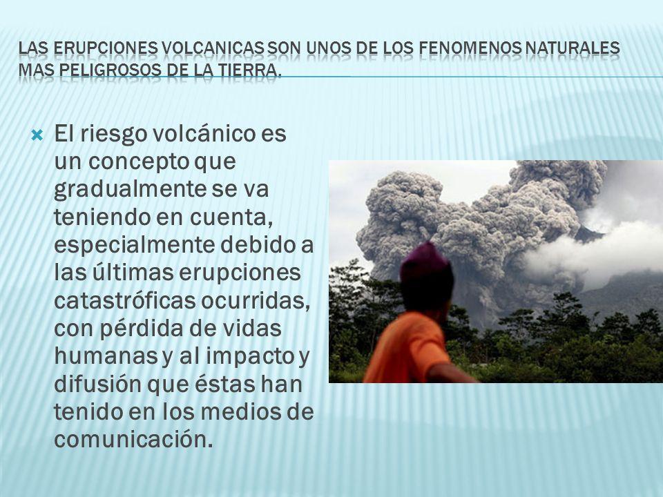 El riesgo volcánico es un concepto que gradualmente se va teniendo en cuenta, especialmente debido a las últimas erupciones catastróficas ocurridas, c