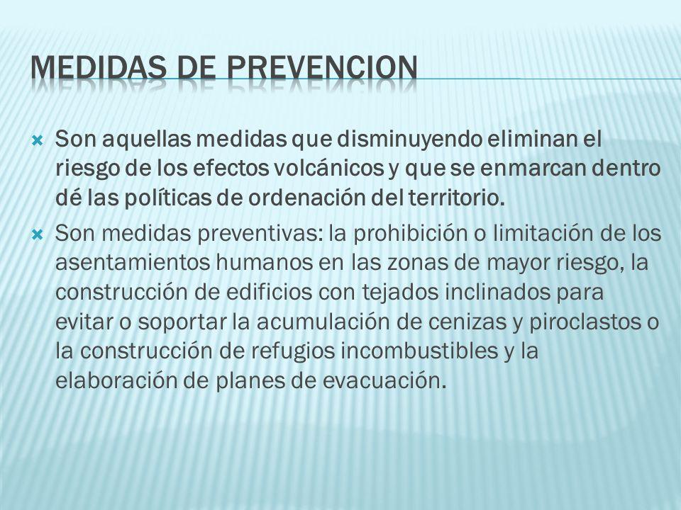 Son aquellas medidas que disminuyendo eliminan el riesgo de los efectos volcánicos y que se enmarcan dentro dé las políticas de ordenación del territo