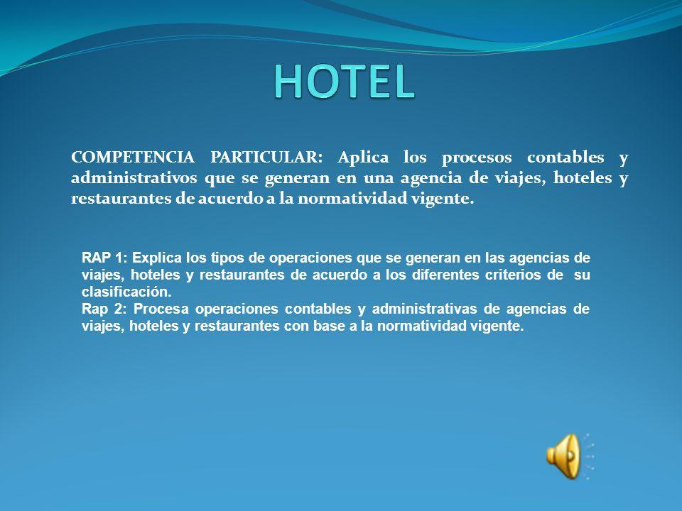 COMPETENCIA PARTICULAR: Aplica los procesos contables y administrativos que se generan en una agencia de viajes, hoteles y restaurantes de acuerdo a la normatividad vigente.