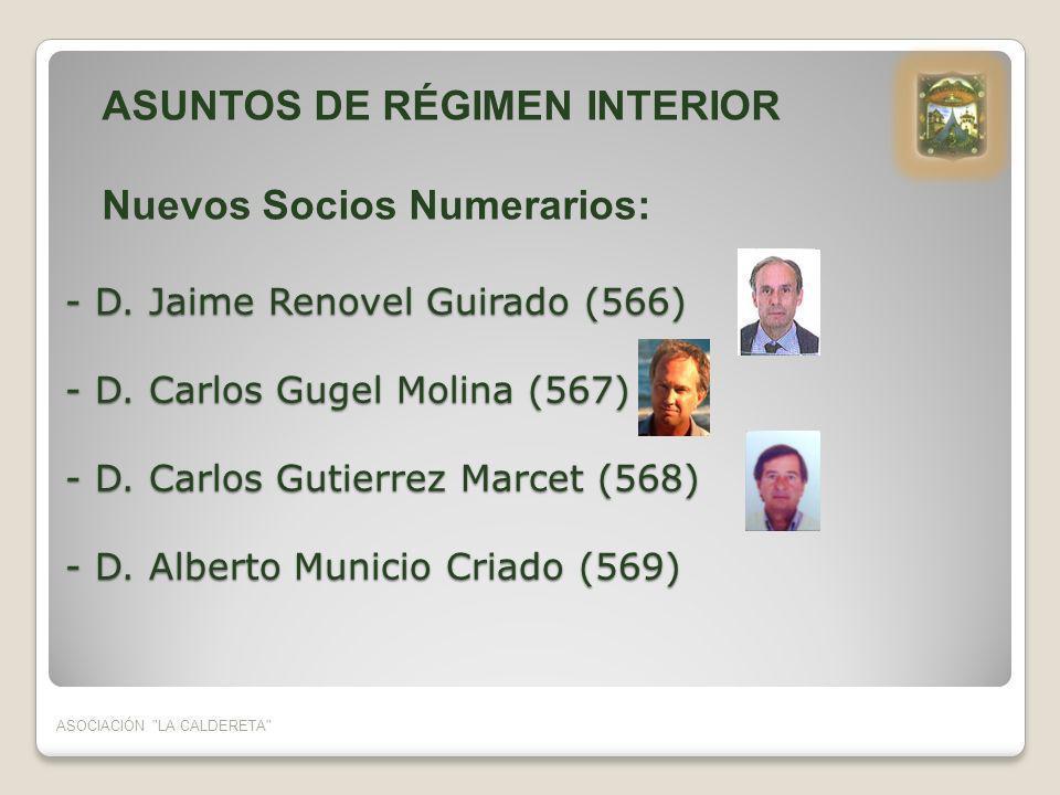 ASOCIACIÓN LA CALDERETA ASUNTOS DE RÉGIMEN INTERIOR Bajas: - Armando Colmenarejo Cogolludo (483) - Antonio Garrido Moratalla (418) - Javier López Sanz (398) - José Antonio Santiago Becerra (501) - Faustino Tello Velasco (248) - Roberto Turégano Calabrés (246) - José María Moreno Gramaje (412) - Rubén Rodríguez Yugueros (491)