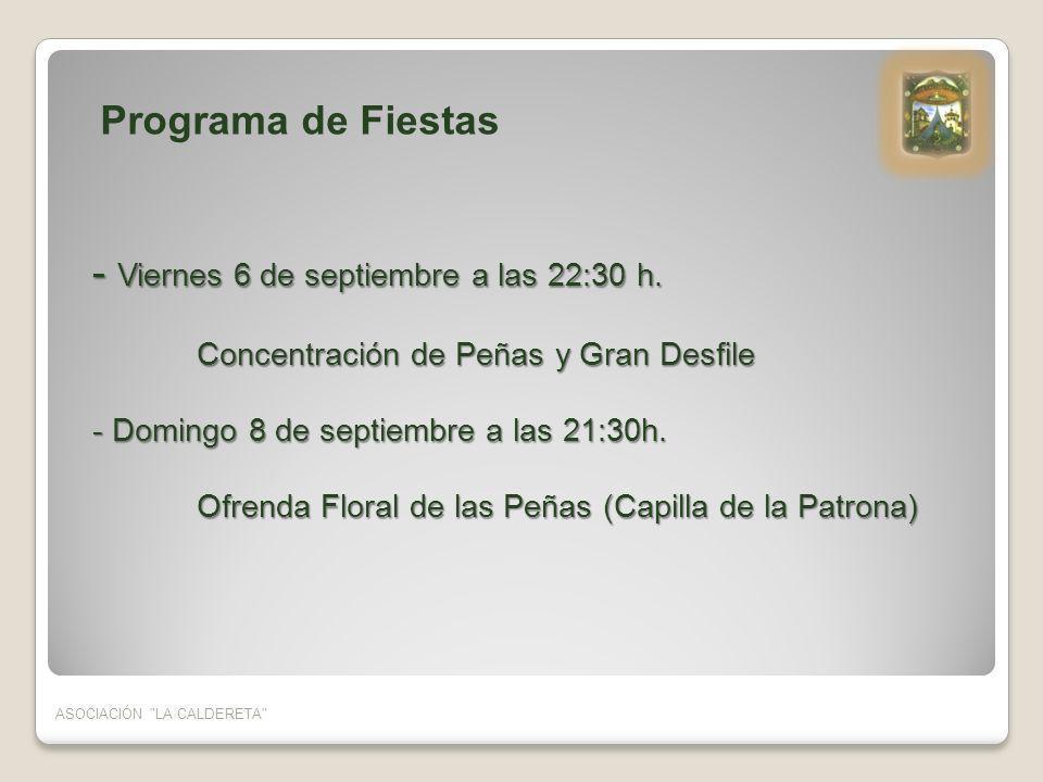 - Viernes 6 de septiembre a las 22:30 h. Concentración de Peñas y Gran Desfile - Domingo 8 de septiembre a las 21:30h. Ofrenda Floral de las Peñas (Ca