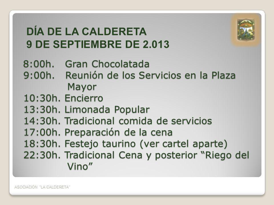 8:00h. Gran Chocolatada 9:00h. Reunión de los Servicios en la Plaza Mayor 10:30h. Encierro 13:30h. Limonada Popular 14:30h. Tradicional comida de serv