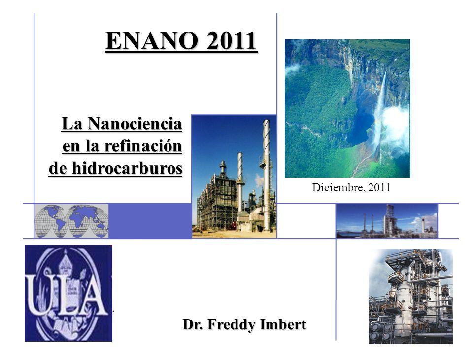 La Nanociencia en la refinación de hidrocarburos Diciembre, 2011 Dr. Freddy Imbert ENANO 2011