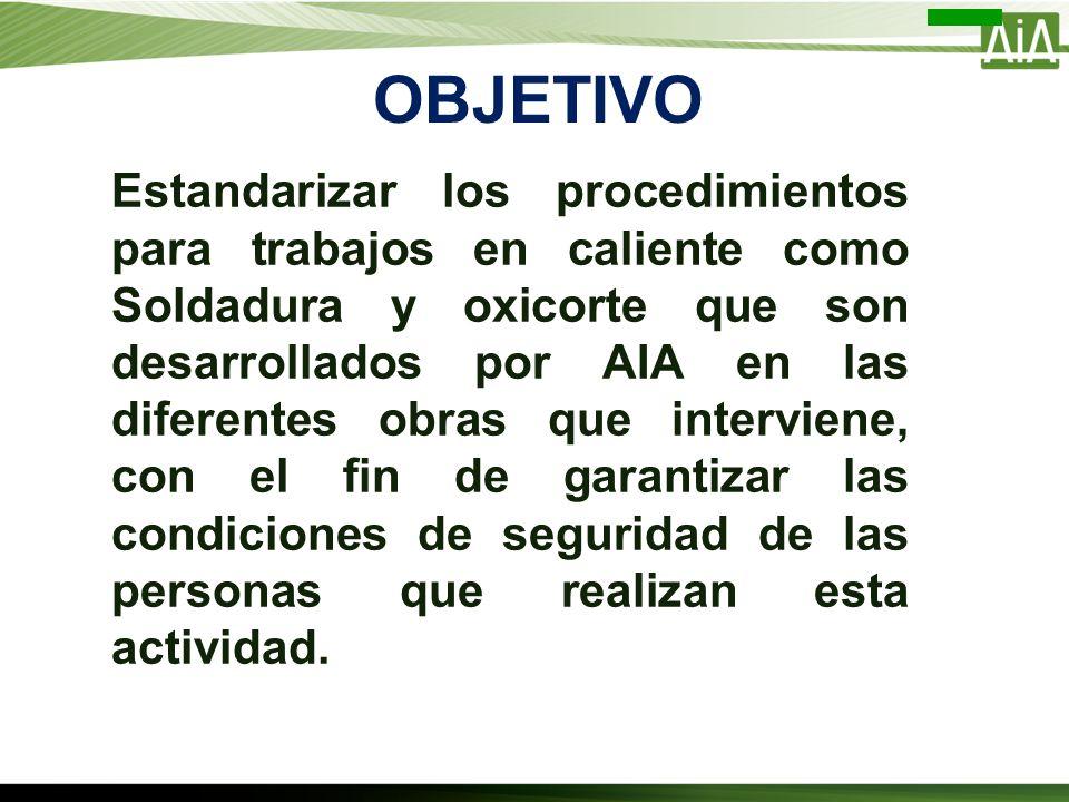 Estandarizar los procedimientos para trabajos en caliente como Soldadura y oxicorte que son desarrollados por AIA en las diferentes obras que intervie