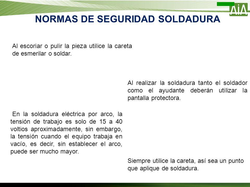 NORMAS DE SEGURIDAD SOLDADURA En la soldadura eléctrica por arco, la tensión de trabajo es solo de 15 a 40 voltios aproximadamente, sin embargo, la te