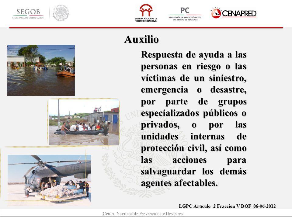 Centro Nacional de Prevención de Desastres Auxilio Respuesta de ayuda a las personas en riesgo o las víctimas de un siniestro, emergencia o desastre,