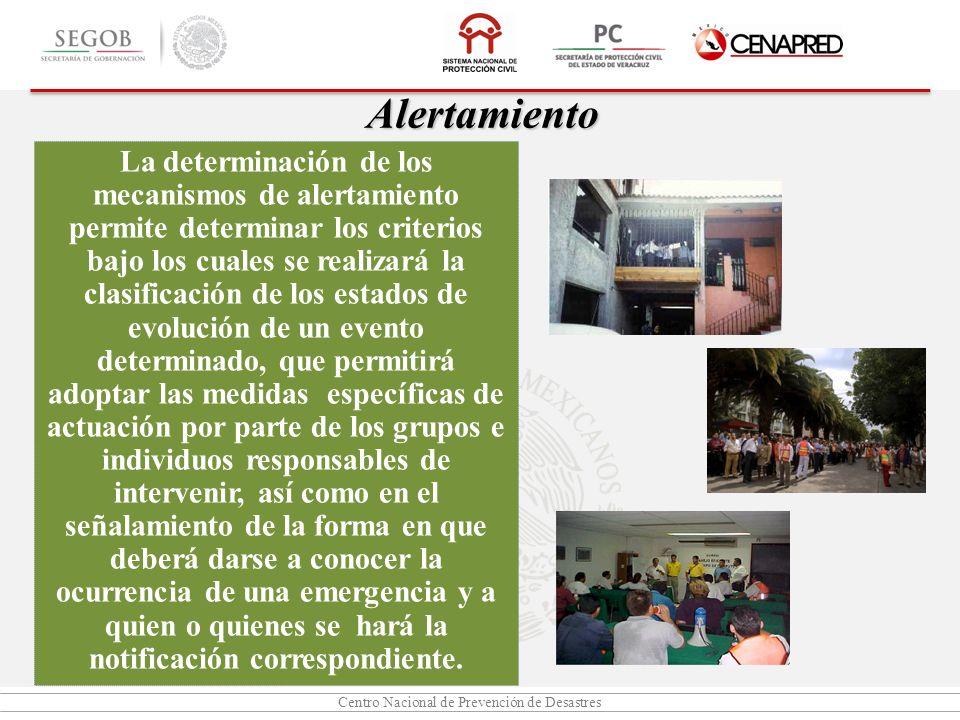 Centro Nacional de Prevención de Desastres Alertamiento La determinación de los mecanismos de alertamiento permite determinar los criterios bajo los c