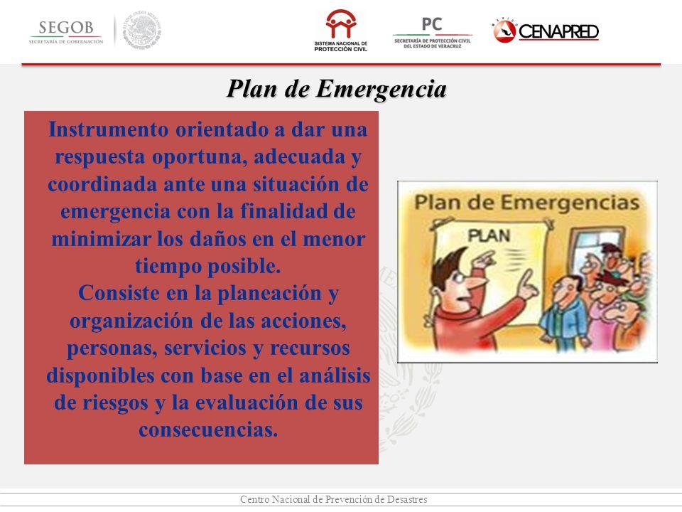 Centro Nacional de Prevención de Desastres Instrumento orientado a dar una respuesta oportuna, adecuada y coordinada ante una situación de emergencia