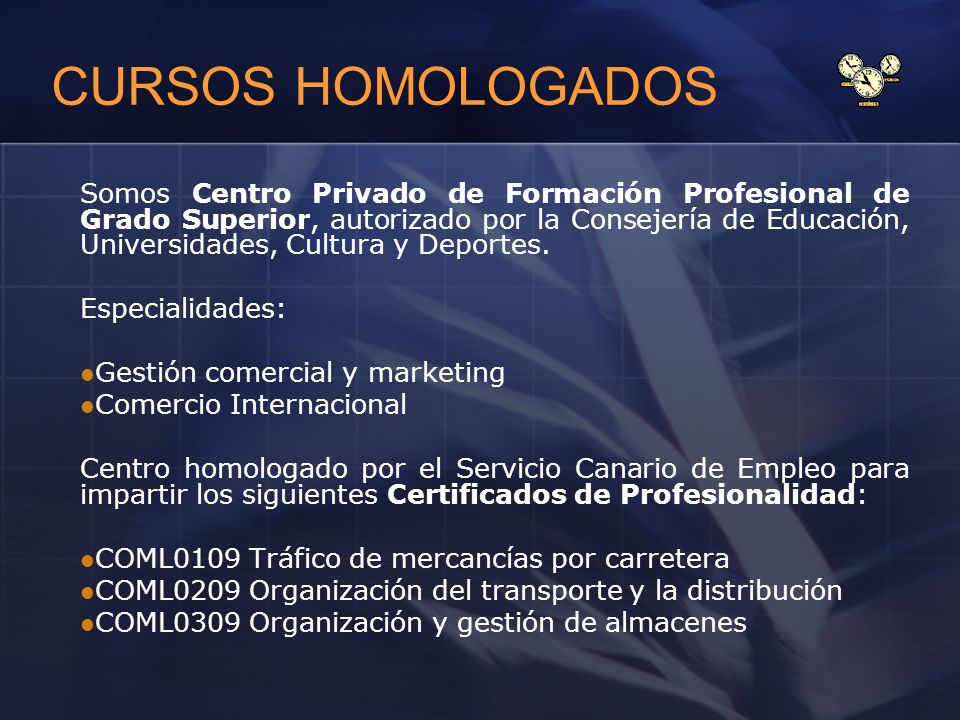 CURSOS HOMOLOGADOS Somos Centro Privado de Formación Profesional de Grado Superior, autorizado por la Consejería de Educación, Universidades, Cultura y Deportes.