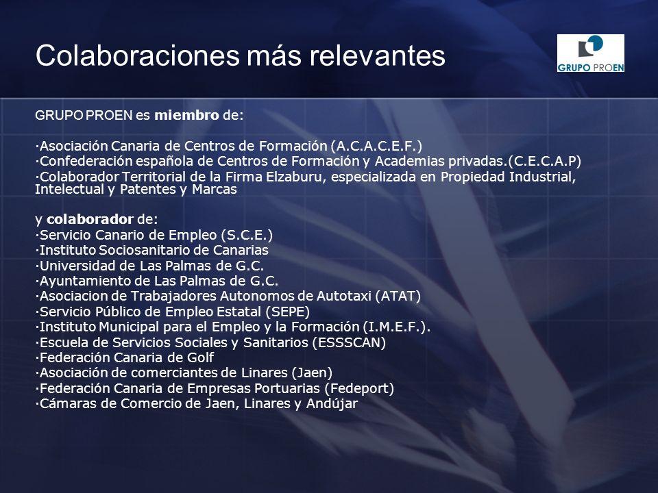 Colaboraciones más relevantes GRUPO PROEN es miembro de: ·Asociación Canaria de Centros de Formación (A.C.A.C.E.F.) ·Confederación española de Centros de Formación y Academias privadas.(C.E.C.A.P) ·Colaborador Territorial de la Firma Elzaburu, especializada en Propiedad Industrial, Intelectual y Patentes y Marcas y colaborador de: ·Servicio Canario de Empleo (S.C.E.) ·Instituto Sociosanitario de Canarias ·Universidad de Las Palmas de G.C.