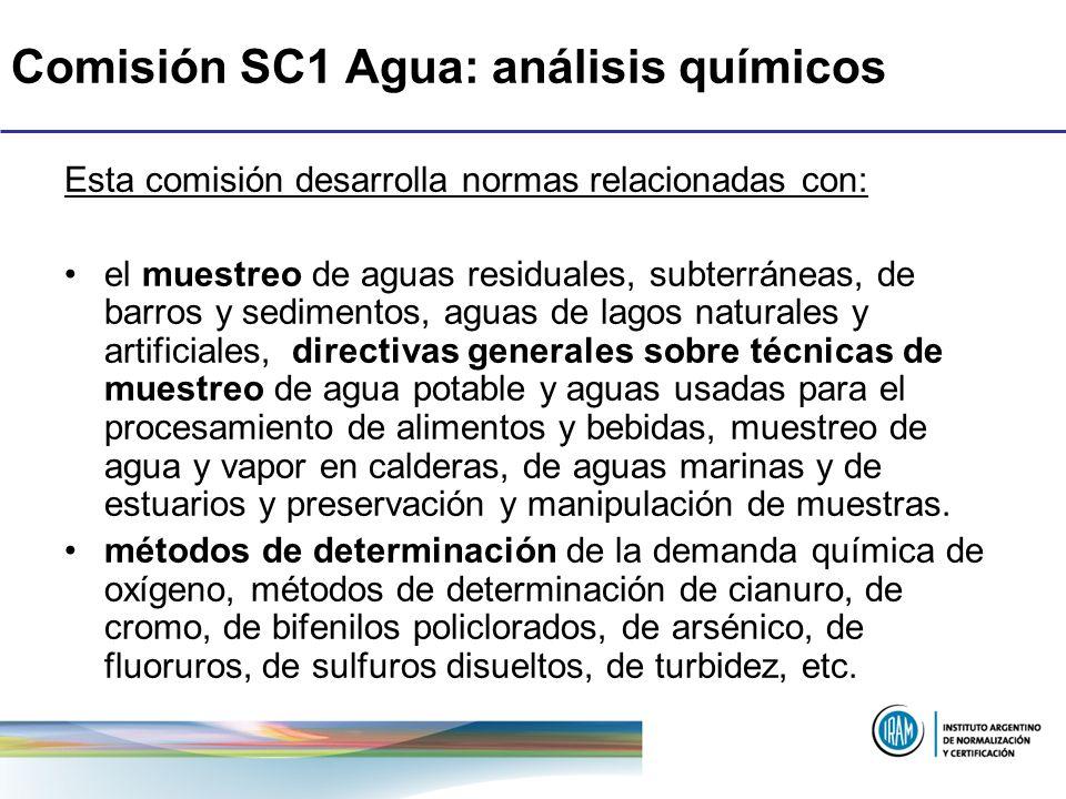 Comisión SC1 Agua: análisis químicos Esta comisión desarrolla normas relacionadas con: el muestreo de aguas residuales, subterráneas, de barros y sedi