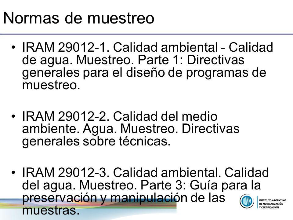 Normas de muestreo IRAM 29012-1. Calidad ambiental - Calidad de agua. Muestreo. Parte 1: Directivas generales para el diseño de programas de muestreo.