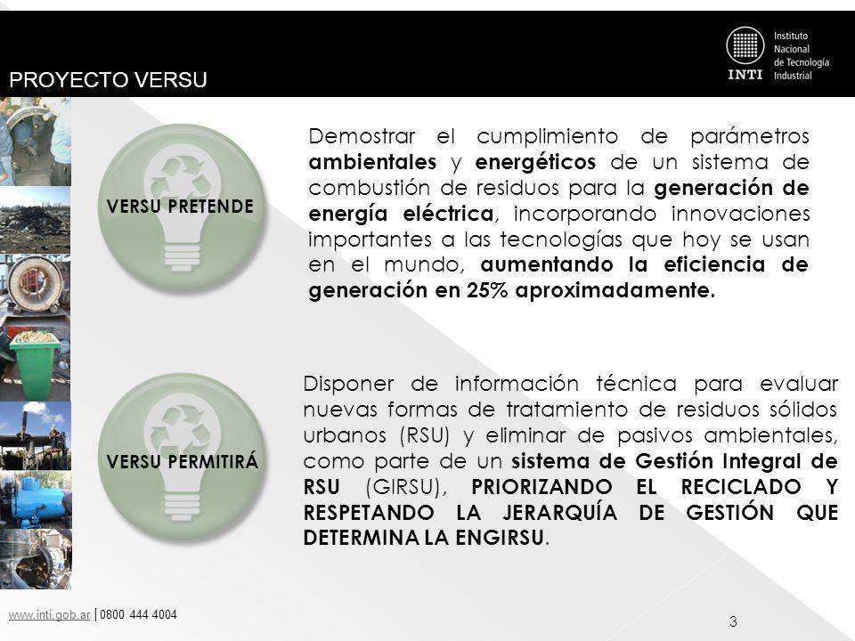 www.inti.gob.arwww.inti.gob.ar 0800 444 4004 PROYECTO VERSU 14 RESULTADOS Y DISCUSIÓN La generación de energía eléctrica con RSU es una opción técnica y económicamente viable para resolver un problema que deteriora gravemente el medio ambiente, además, actualmente es una actividad extendida y utilizada en países europeos y del primer mundo con la finalidad de disponer en forma rápida y eficiente los RSU producidos por las comunidades.