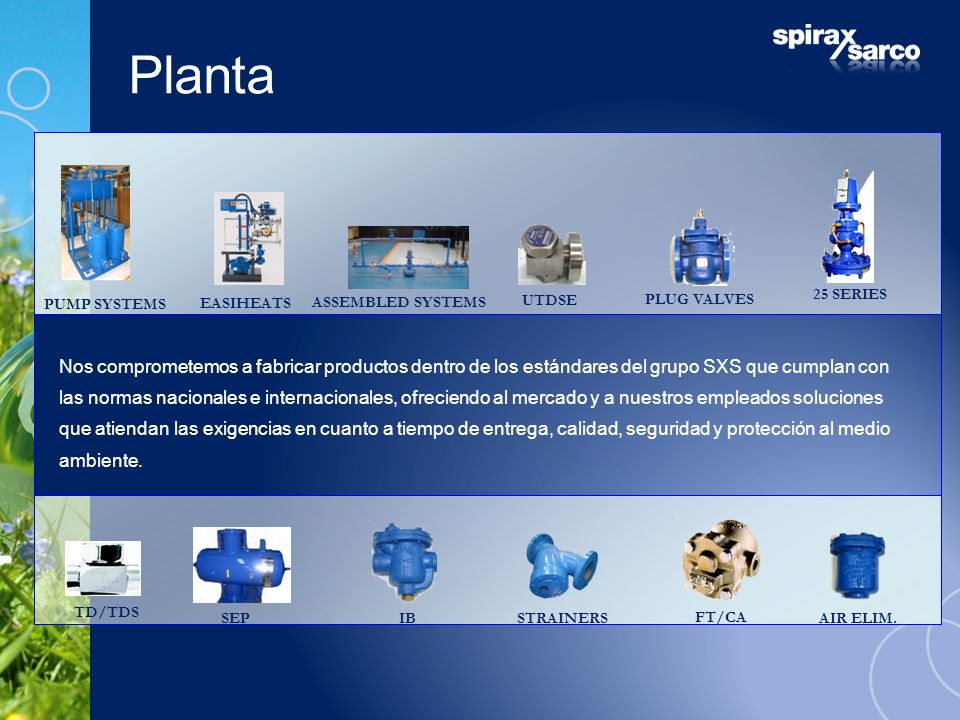 Planta TD/TDS UTDSE PLUG VALVES FT/CA SEP 25 SERIES PUMP SYSTEMS STRAINERS ASSEMBLED SYSTEMS EASIHEATS AIR ELIM. IB Nos comprometemos a fabricar produ