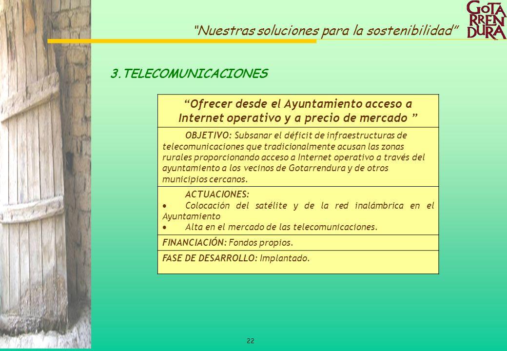 22 Nuestras soluciones para la sostenibilidad Ofrecer desde el Ayuntamiento acceso a Internet operativo y a precio de mercado OBJETIVO: Subsanar el dé