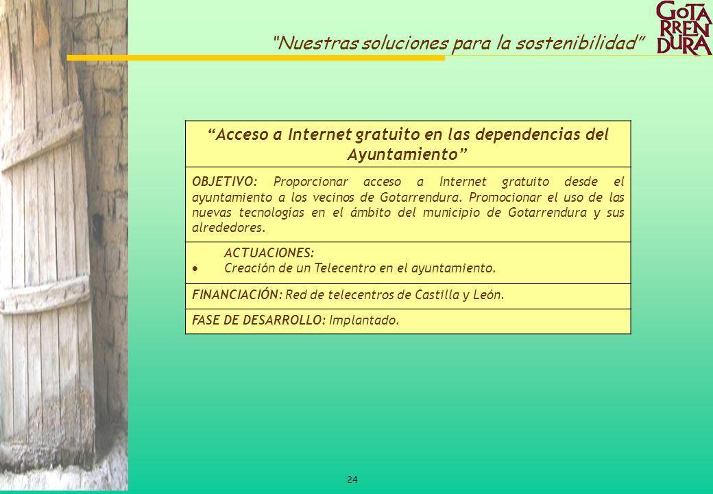 24 Nuestras soluciones para la sostenibilidad Acceso a Internet gratuito en las dependencias del Ayuntamiento OBJETIVO: Proporcionar acceso a Internet