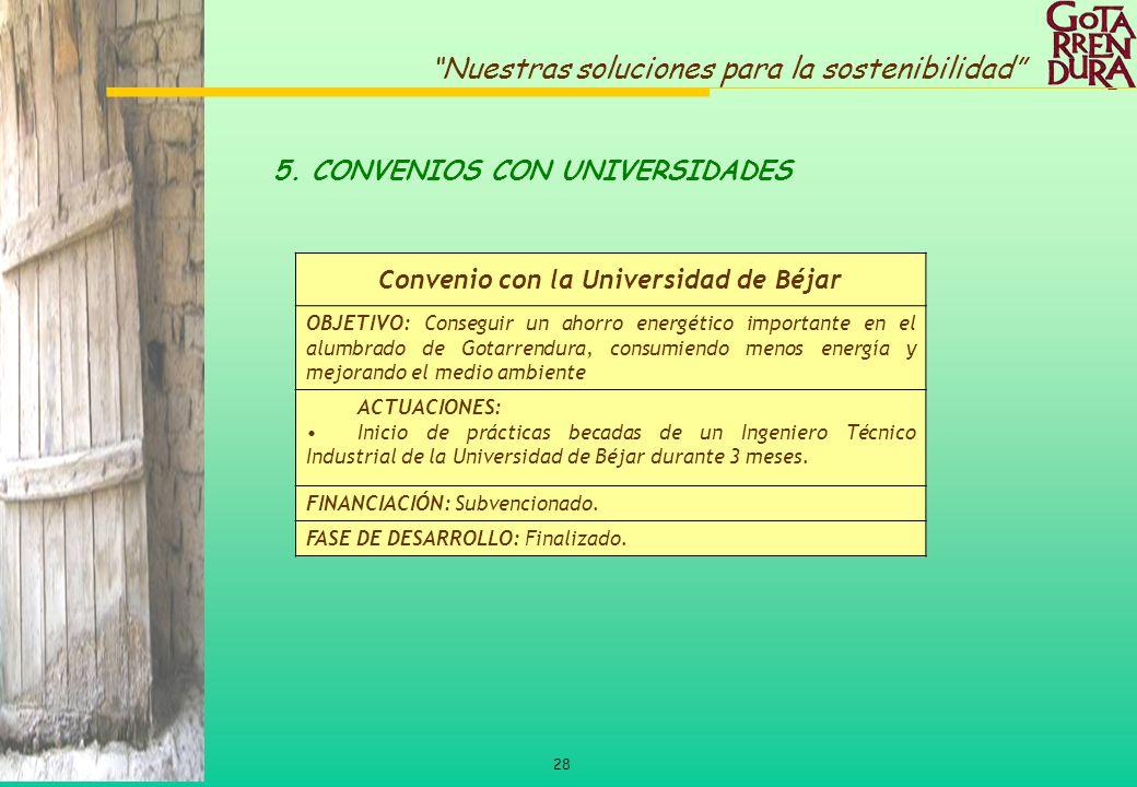28 Nuestras soluciones para la sostenibilidad 5. CONVENIOS CON UNIVERSIDADES Convenio con la Universidad de Béjar OBJETIVO: Conseguir un ahorro energé