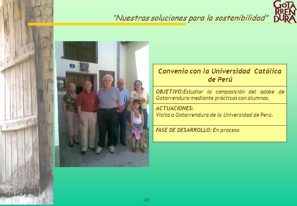 29 Nuestras soluciones para la sostenibilidad Convenio con la Universidad Católica de Perú OBJETIVO:Estudiar la composición del adobe de Gotarrendura