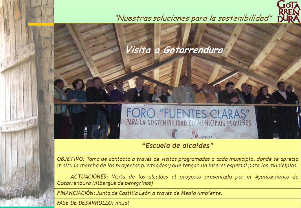 38 Nuestras soluciones para la sostenibilidad Visita a Gotarrendura Escuela de alcaldes OBJETIVO: Toma de contacto a través de visitas programadas a c