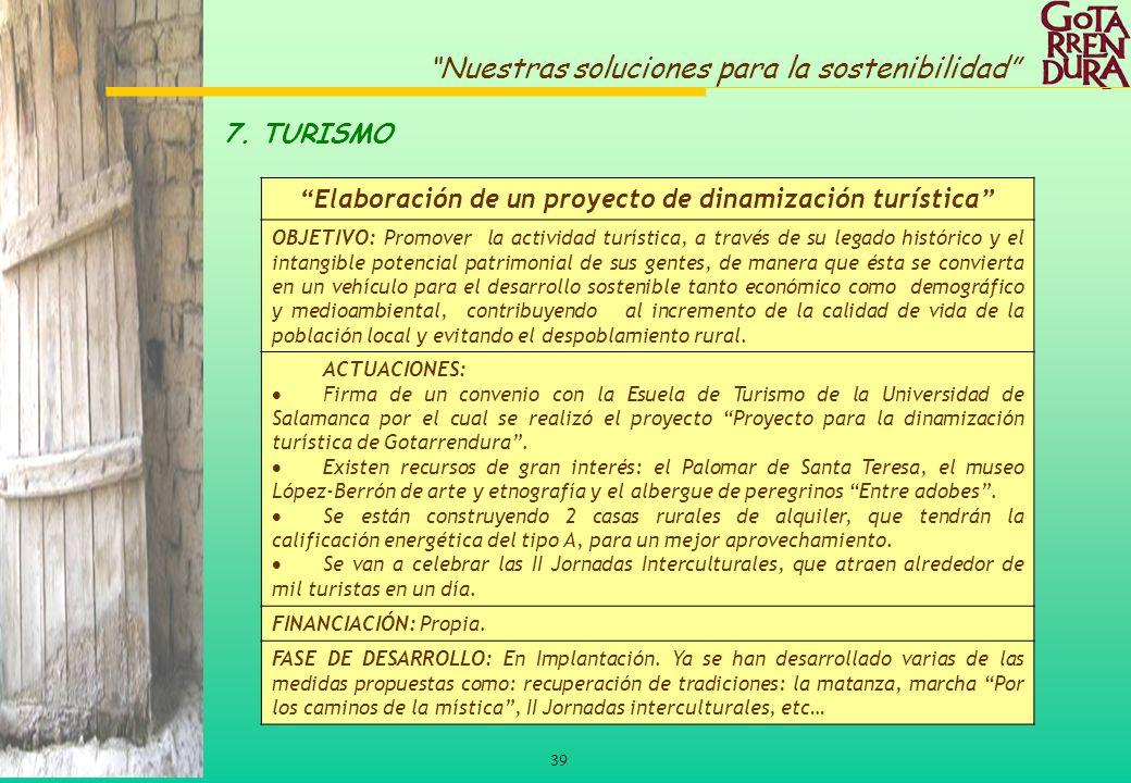 39 Nuestras soluciones para la sostenibilidad 7. TURISMO Elaboración de un proyecto de dinamización turística OBJETIVO: Promover la actividad turístic