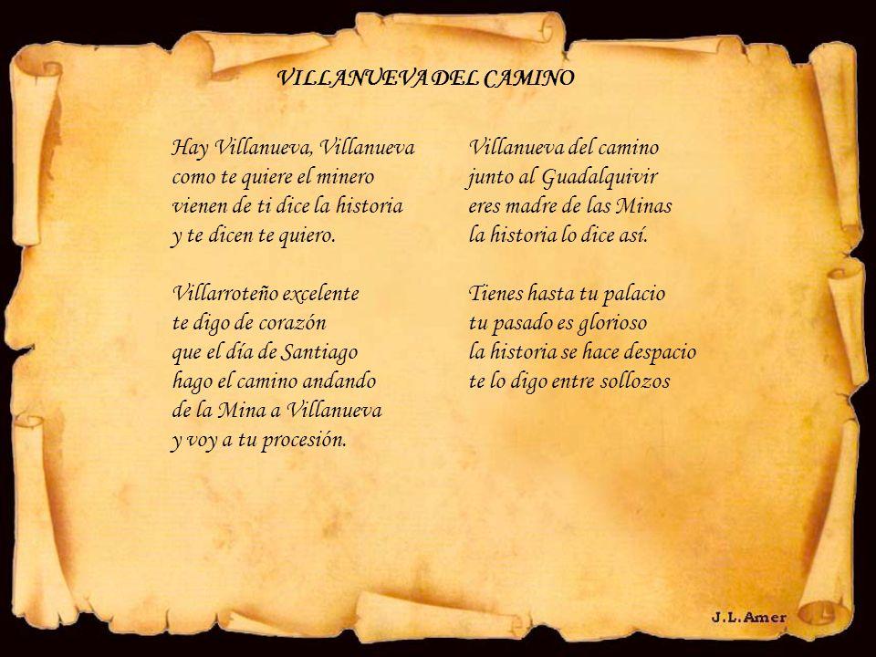 VILLANUEVA DEL CAMINO Hay Villanueva, Villanueva como te quiere el minero vienen de ti dice la historia y te dicen te quiero. Villarroteño excelente t