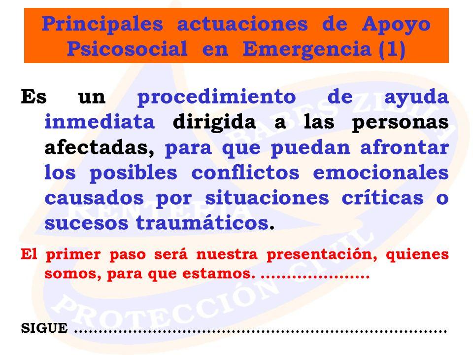 Principales actuaciones de Apoyo Psicosocial en Emergencia (1) Es un procedimiento de ayuda inmediata dirigida a las personas afectadas, para que pued