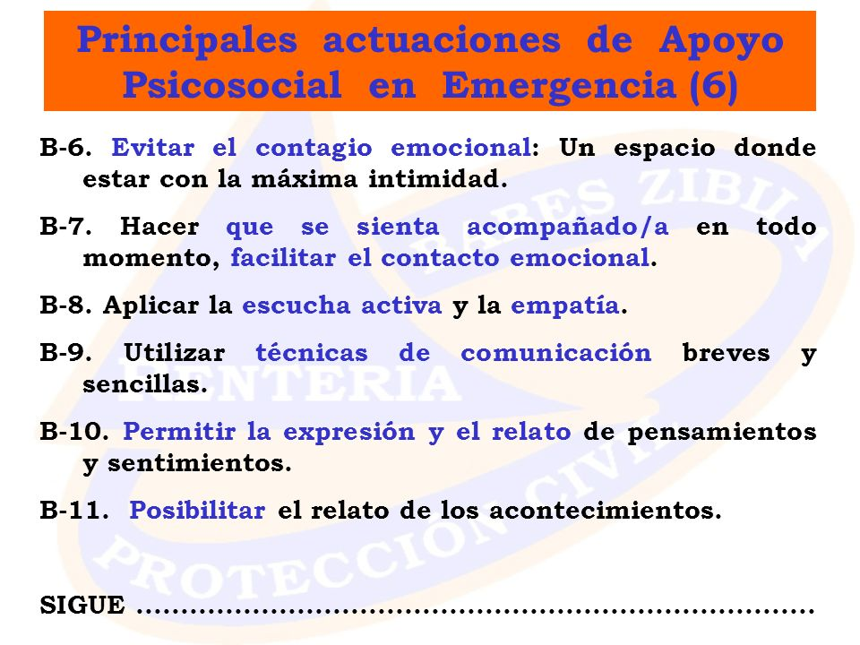 Principales actuaciones de Apoyo Psicosocial en Emergencia (6) B-6. Evitar el contagio emocional: Un espacio donde estar con la máxima intimidad. B-7.