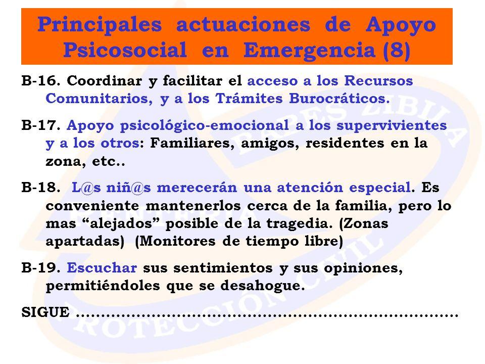 Principales actuaciones de Apoyo Psicosocial en Emergencia (8) B-16. Coordinar y facilitar el acceso a los Recursos Comunitarios, y a los Trámites Bur