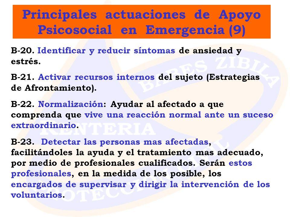 Principales actuaciones de Apoyo Psicosocial en Emergencia (9) B-20. I dentificar y reducir síntomas de ansiedad y estrés. B-21. Activar recursos inte