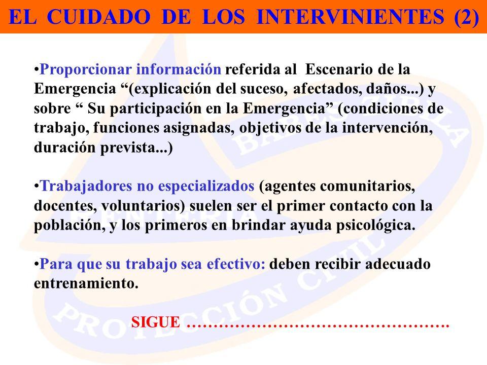 EL CUIDADO DE LOS INTERVINIENTES (2) Proporcionar información referida al Escenario de la Emergencia (explicación del suceso, afectados, daños...) y s