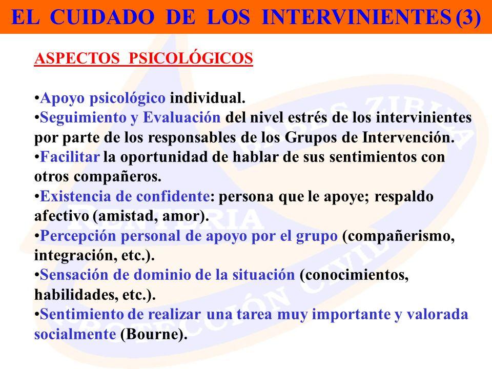 EL CUIDADO DE LOS INTERVINIENTES (3) ASPECTOS PSICOLÓGICOS Apoyo psicológico individual. Seguimiento y Evaluación del nivel estrés de los intervinient
