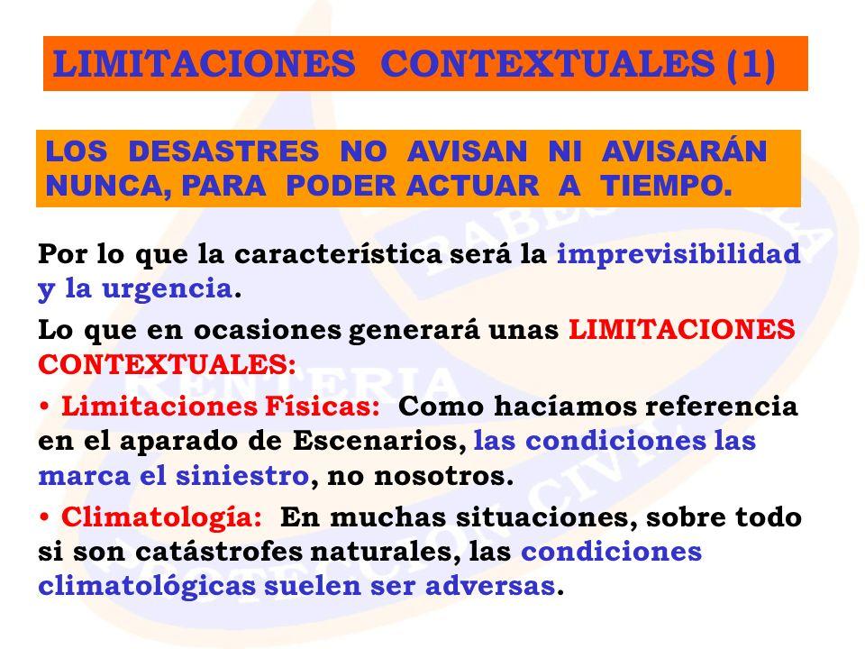 LIMITACIONES CONTEXTUALES (1) Por lo que la característica será la imprevisibilidad y la urgencia. Lo que en ocasiones generará unas LIMITACIONES CONT
