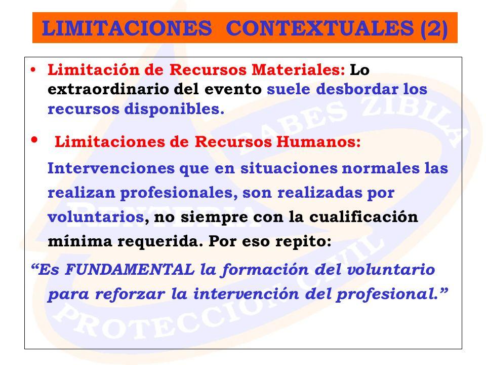 Limitación de Recursos Materiales: Lo extraordinario del evento suele desbordar los recursos disponibles. Limitaciones de Recursos Humanos: Intervenci
