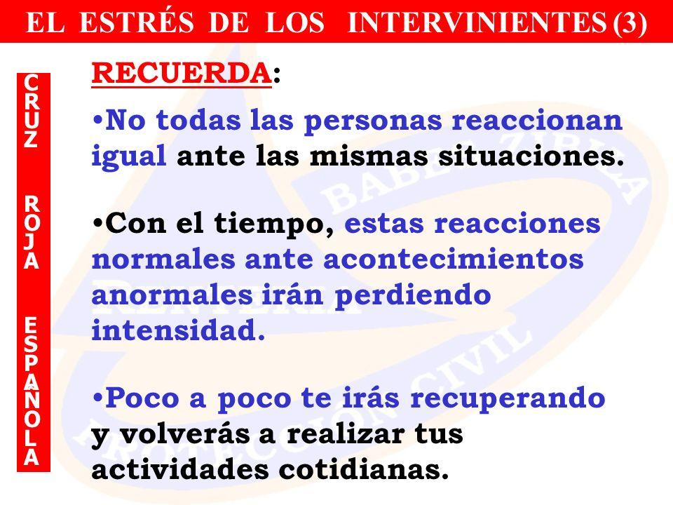 EL ESTRÉS DE LOS INTERVINIENTES (3) RECUERDA: No todas las personas reaccionan igual ante las mismas situaciones. Con el tiempo, estas reacciones norm