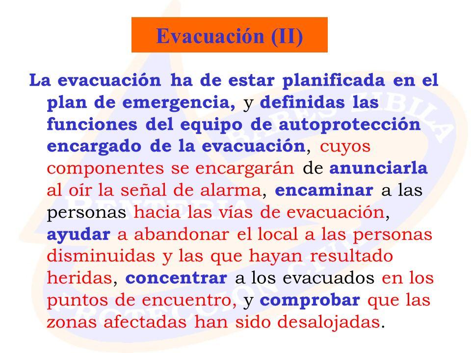 Evacuación (II) La evacuación ha de estar planificada en el plan de emergencia, y definidas las funciones del equipo de autoprotección encargado de la