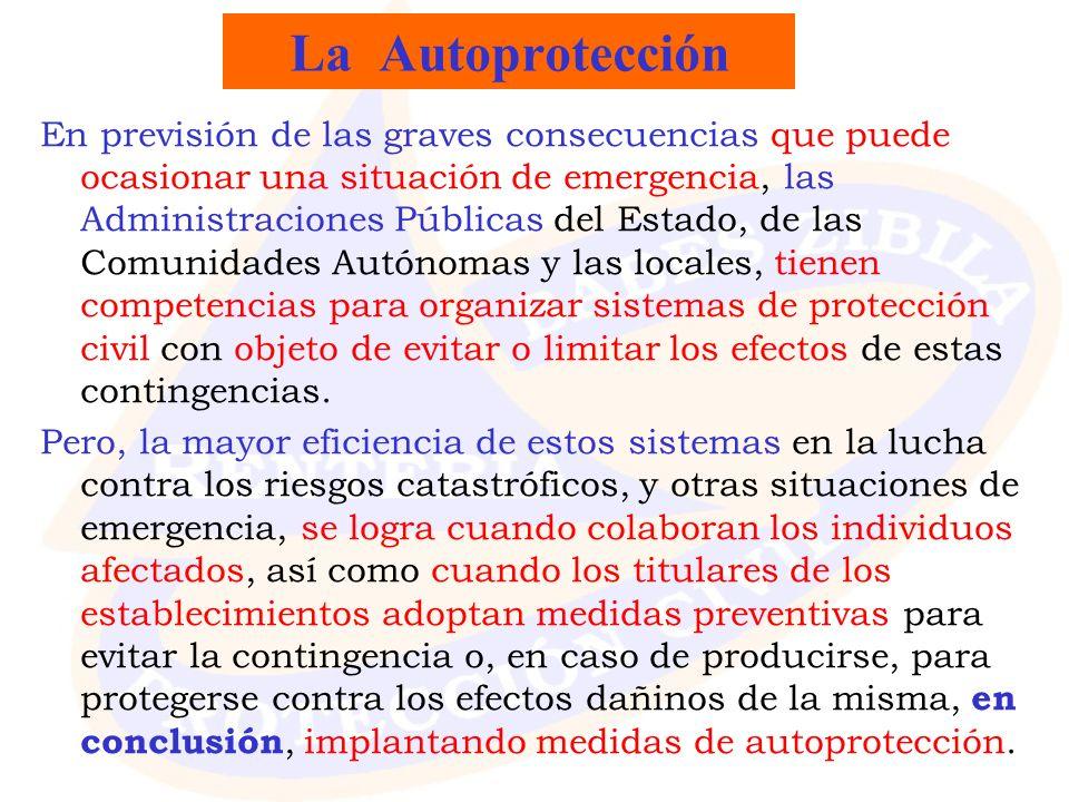 La Autoprotección En previsión de las graves consecuencias que puede ocasionar una situación de emergencia, las Administraciones Públicas del Estado,