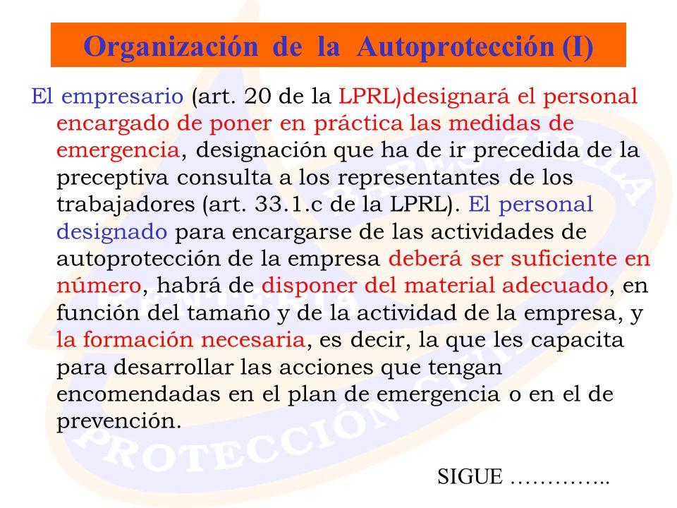 Organización de la Autoprotección (I) El empresario (art. 20 de la LPRL)designará el personal encargado de poner en práctica las medidas de emergencia