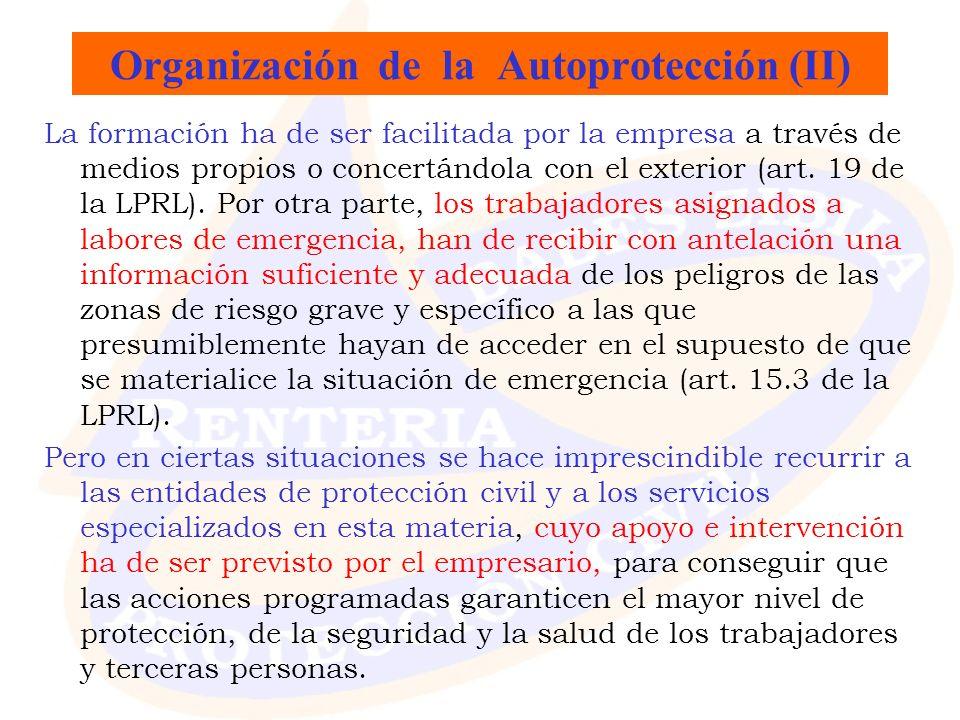 Organización de la Autoprotección (II) La formación ha de ser facilitada por la empresa a través de medios propios o concertándola con el exterior (ar