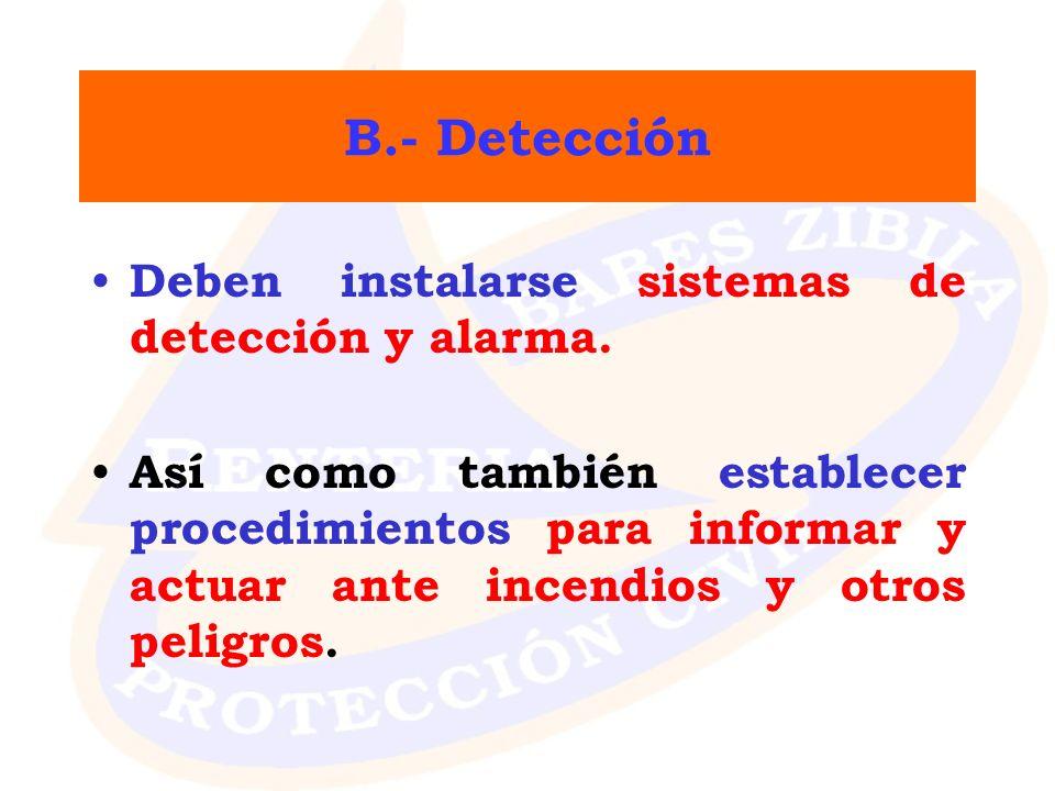 B.- Detección Deben instalarse sistemas de detección y alarma. Así como también establecer procedimientos para informar y actuar ante incendios y otro