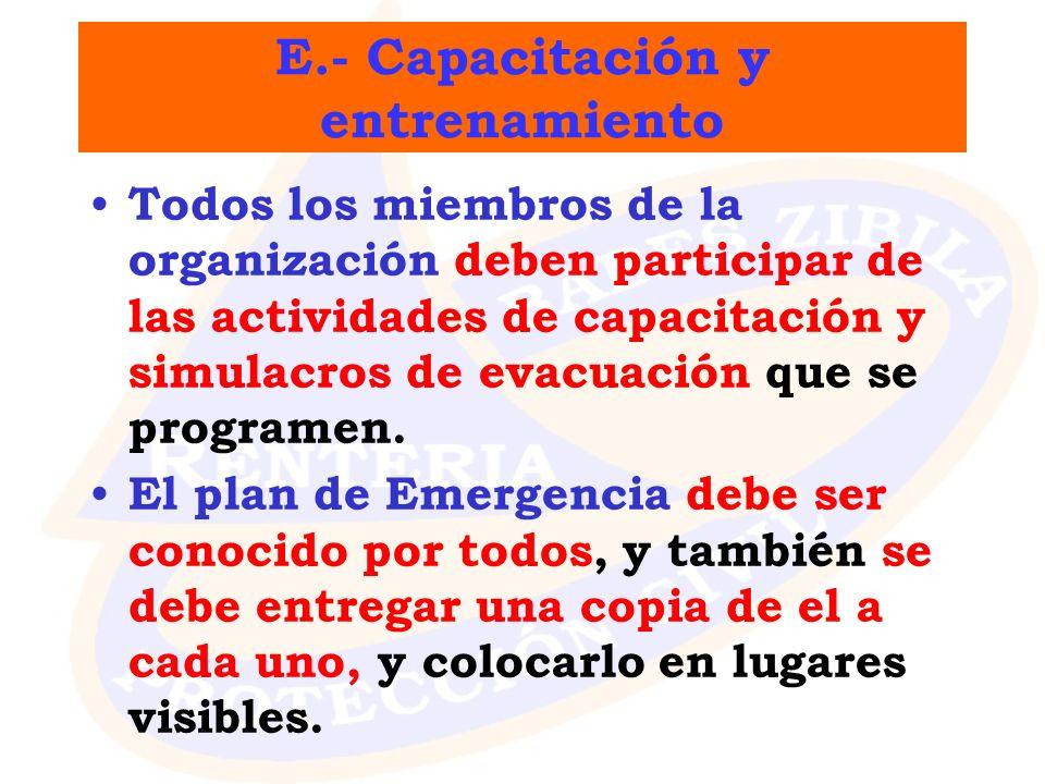E.- Capacitación y entrenamiento Todos los miembros de la organización deben participar de las actividades de capacitación y simulacros de evacuación
