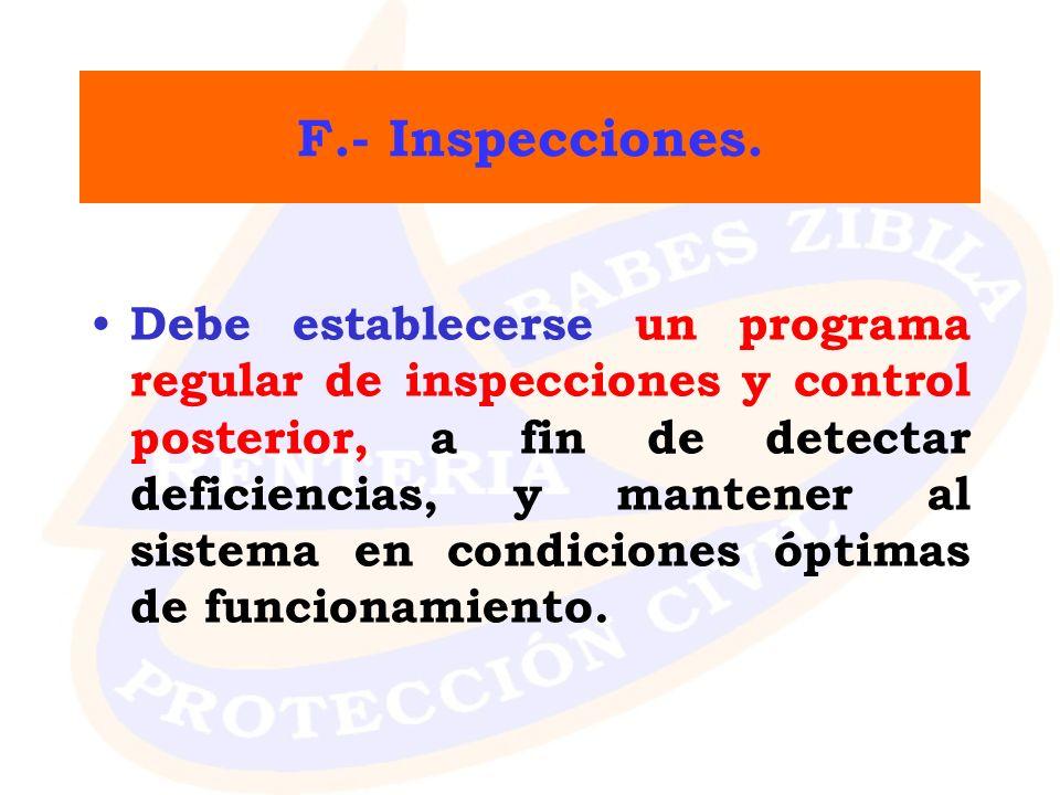 F.- Inspecciones. Debe establecerse un programa regular de inspecciones y control posterior, a fin de detectar deficiencias, y mantener al sistema en