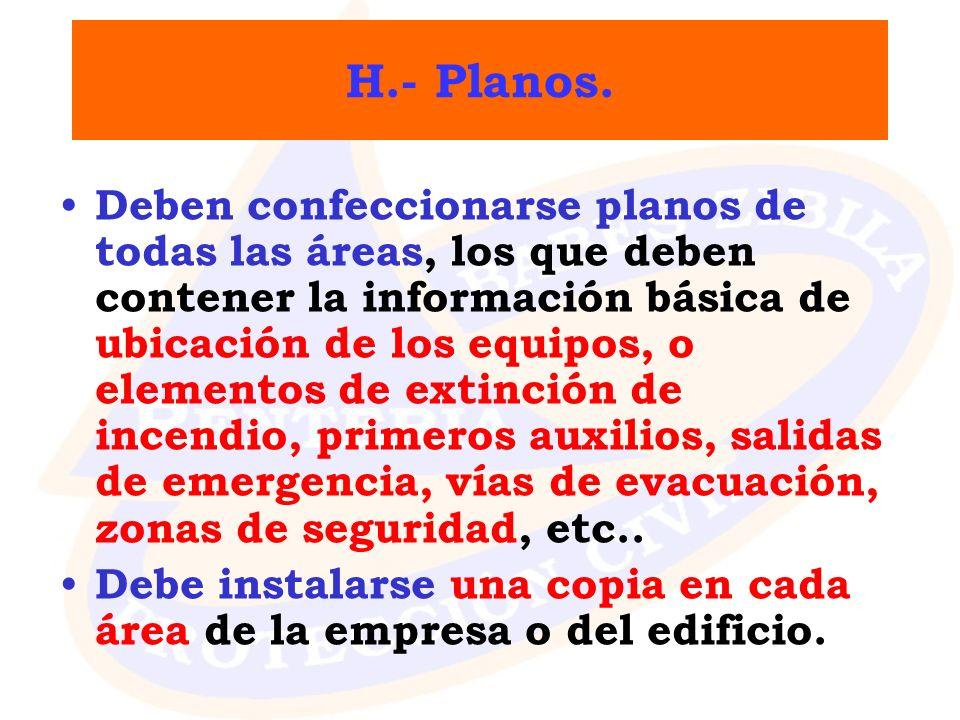 H.- Planos. Deben confeccionarse planos de todas las áreas, los que deben contener la información básica de ubicación de los equipos, o elementos de e
