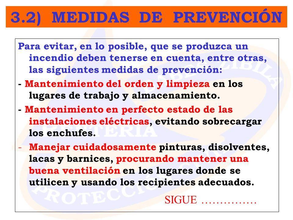 Para evitar, en lo posible, que se produzca un incendio deben tenerse en cuenta, entre otras, las siguientes medidas de prevención: - Mantenimiento de