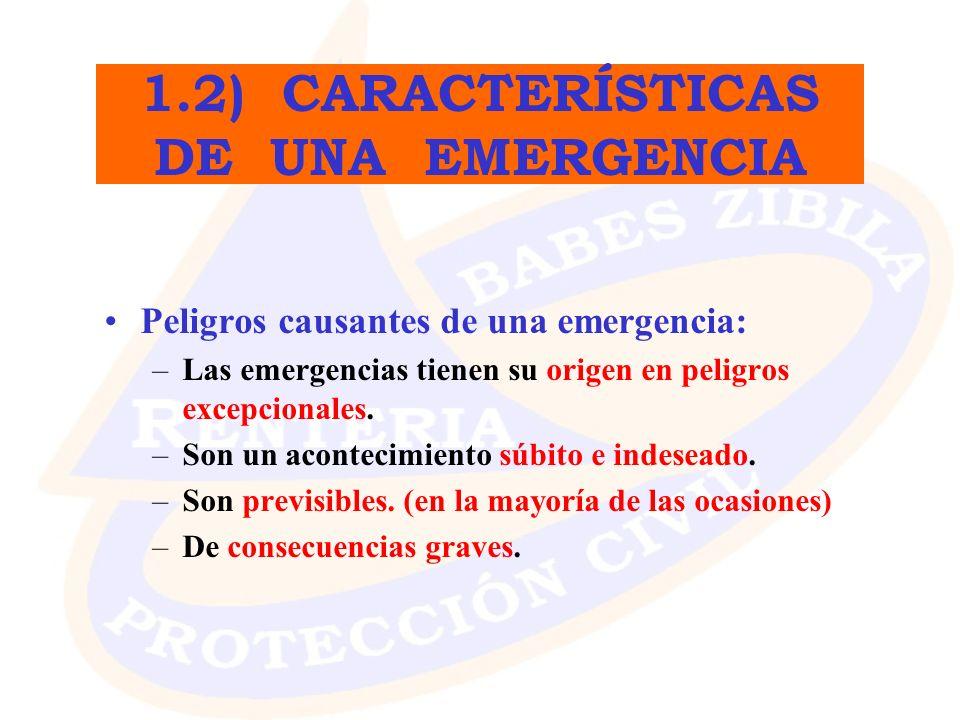 1.2) CARACTERÍSTICAS DE UNA EMERGENCIA Peligros causantes de una emergencia: –Las emergencias tienen su origen en peligros excepcionales. –Son un acon