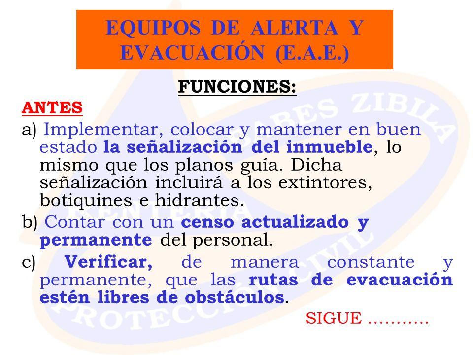 EQUIPOS DE ALERTA Y EVACUACIÓN (E.A.E.) FUNCIONES: ANTES a) Implementar, colocar y mantener en buen estado la señalización del inmueble, lo mismo que