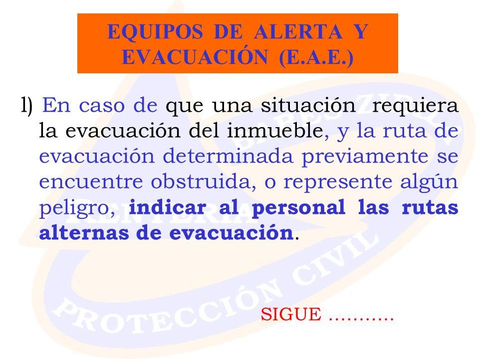 l) En caso de que una situación requiera la evacuación del inmueble, y la ruta de evacuación determinada previamente se encuentre obstruida, o represe