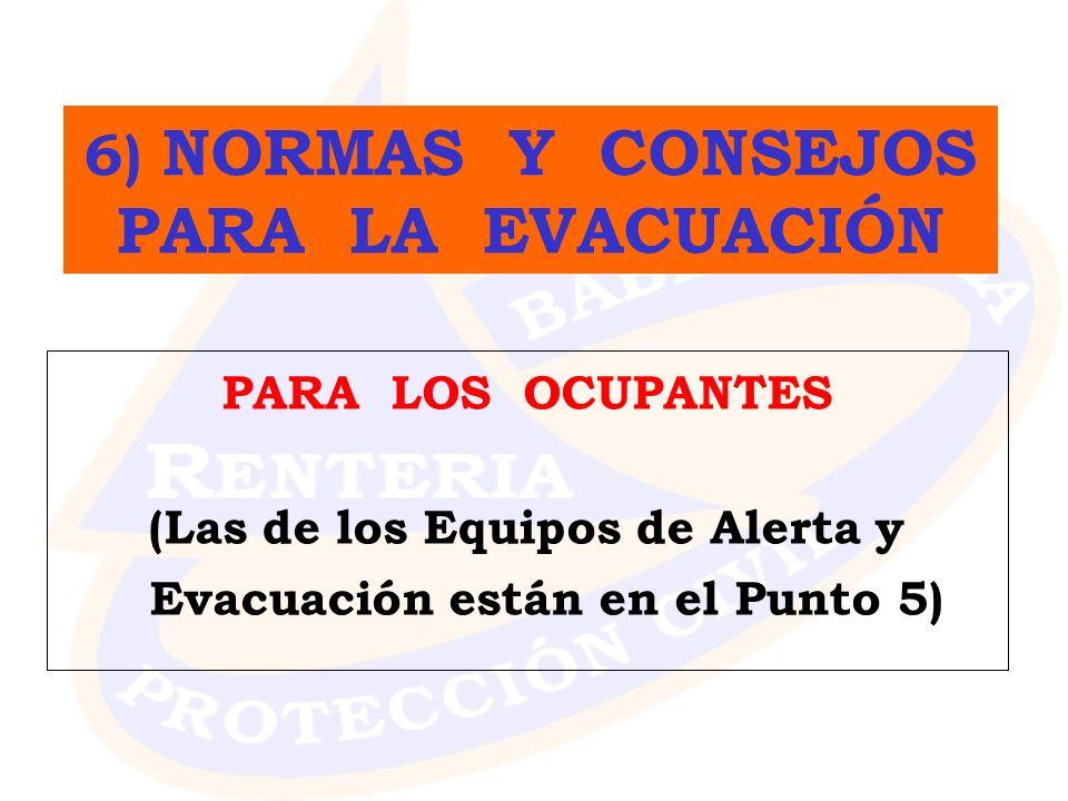 PARA LOS OCUPANTES (Las de los Equipos de Alerta y Evacuación están en el Punto 5) 6) NORMAS Y CONSEJOS PARA LA EVACUACIÓN